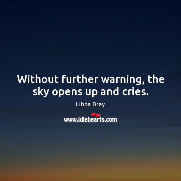 Without further warning, the sky opens up and cries. Image