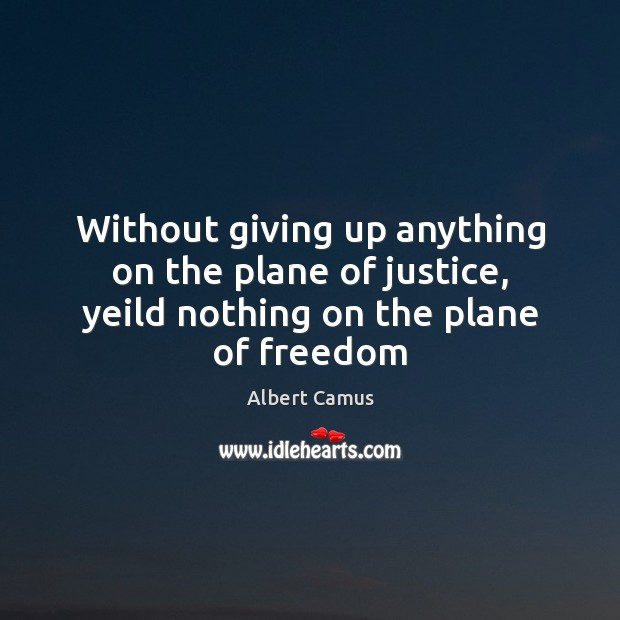 Without giving up anything on the plane of justice, yeild nothing on the plane of freedom Image