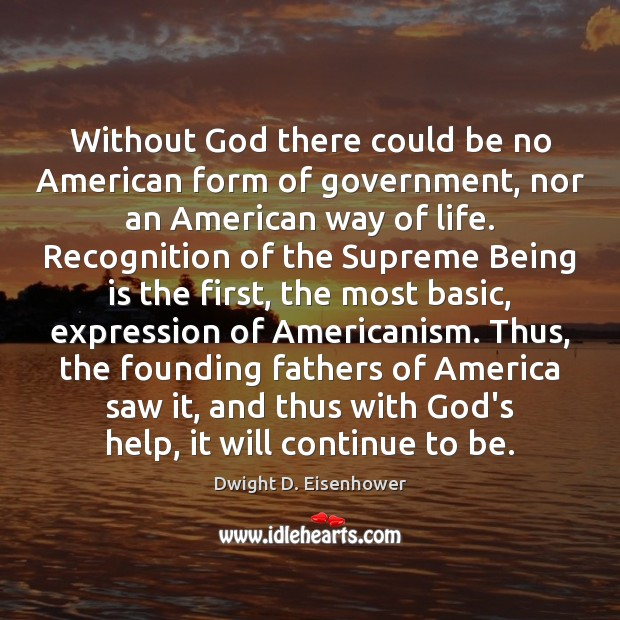 Without God there could be no American form of government, nor an Dwight D. Eisenhower Picture Quote