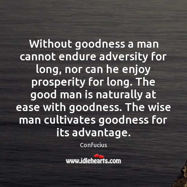 Without goodness a man cannot endure adversity for long, nor can he Men Quotes Image