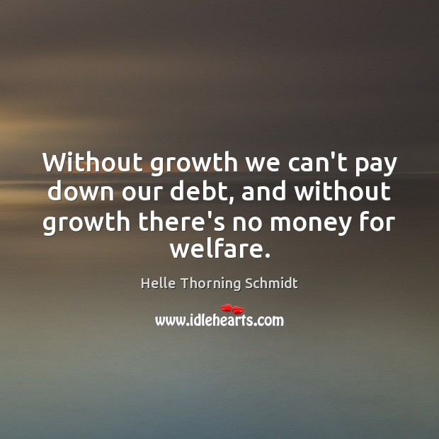 Without growth we can't pay down our debt, and without growth there's Image