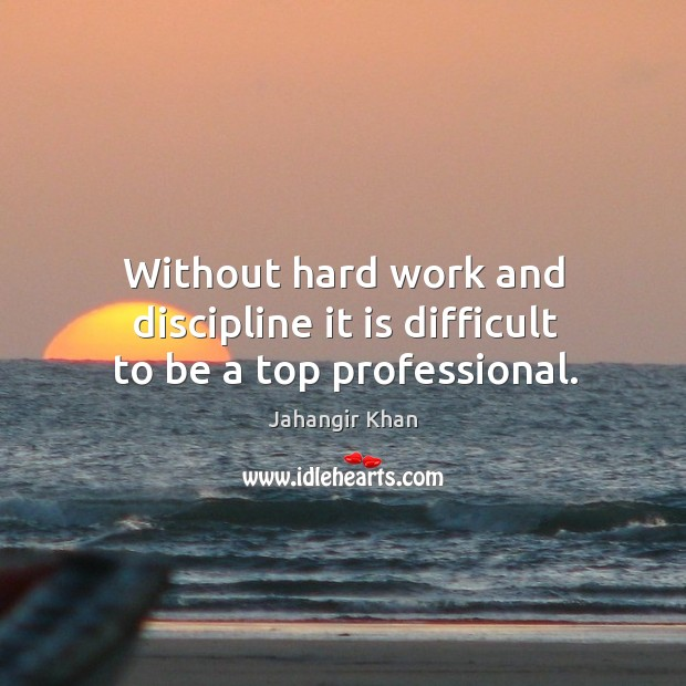Without hard work and discipline it is difficult to be a top professional. Image
