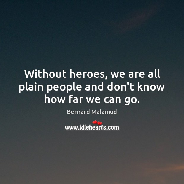 Without heroes, we are all plain people and don't know how far we can go. Image