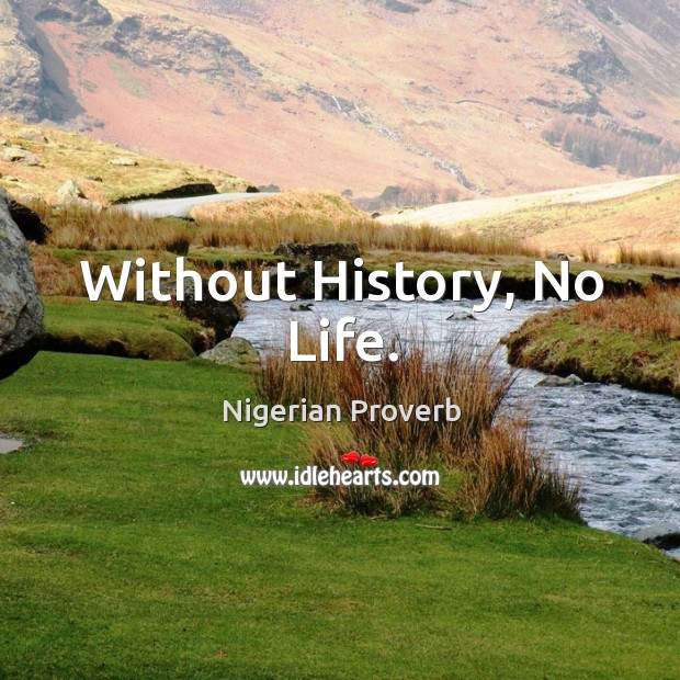 Without history, no life. Nigerian Proverbs Image