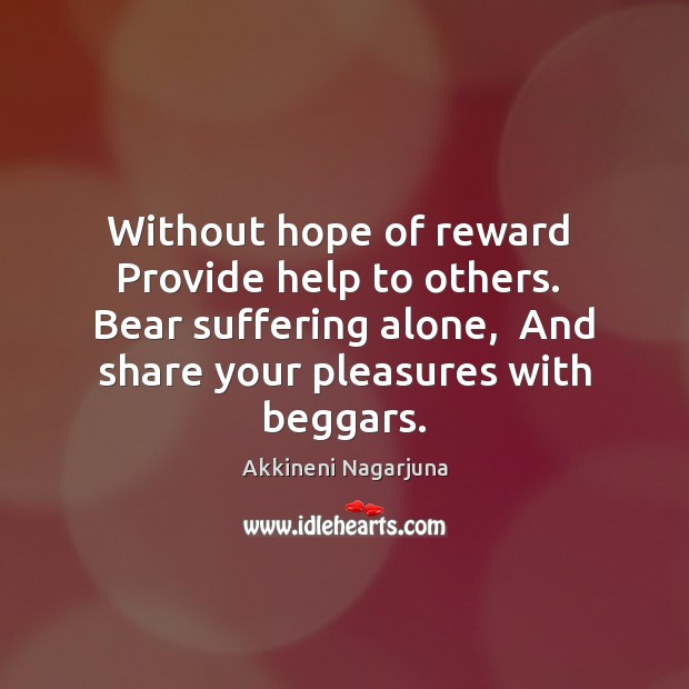Image, Without hope of reward  Provide help to others.  Bear suffering alone,  And