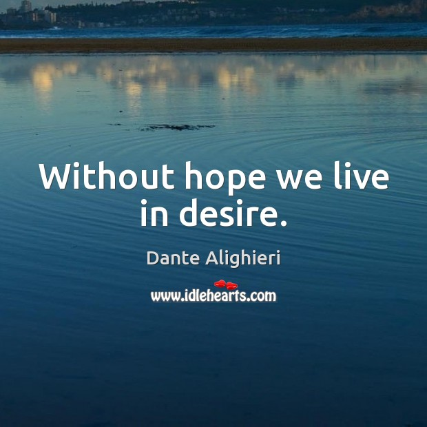 Without hope we live in desire. Image
