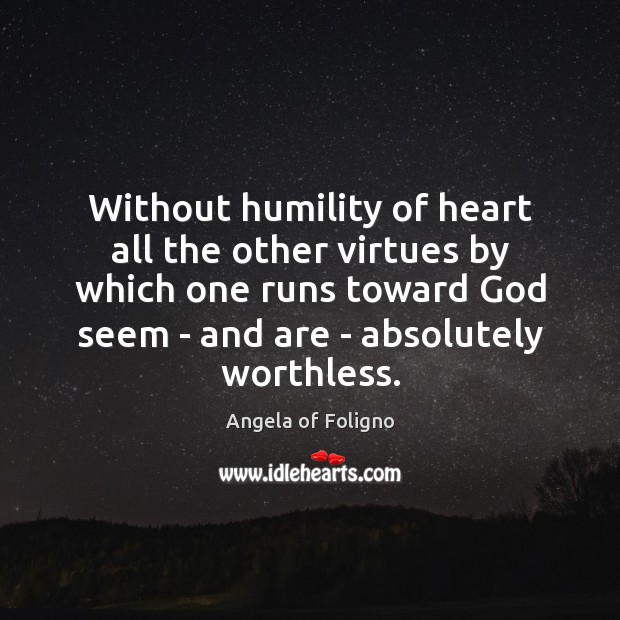 Image, Without humility of heart all the other virtues by which one runs