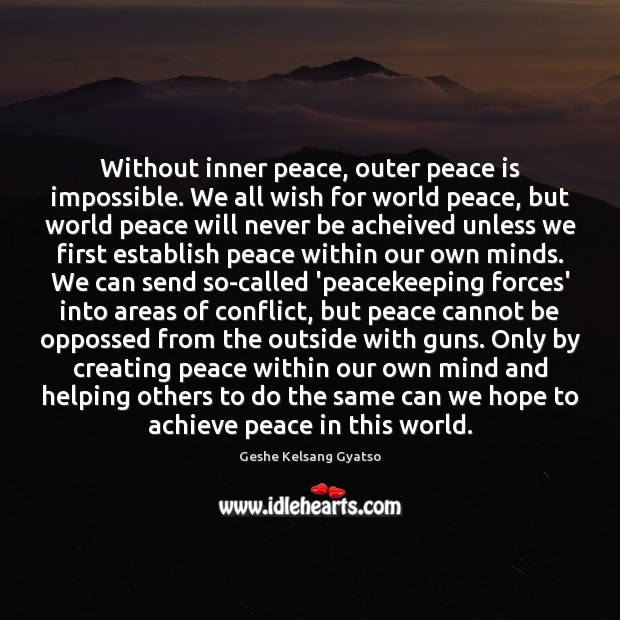 Without inner peace, outer peace is impossible. We all wish for world Geshe Kelsang Gyatso Picture Quote