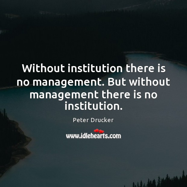 Without institution there is no management. But without management there is no Image