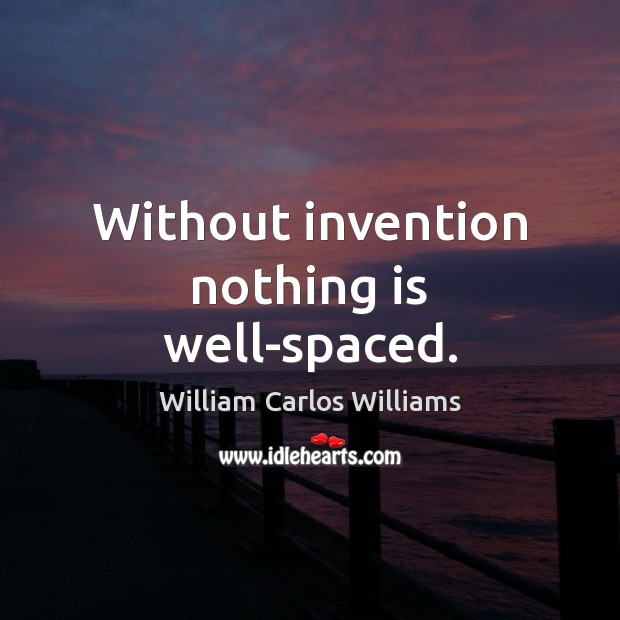 Without invention nothing is well-spaced. Image