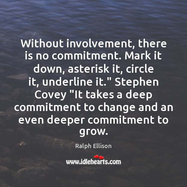 Without involvement, there is no commitment. Mark it down, asterisk it, circle Ralph Ellison Picture Quote