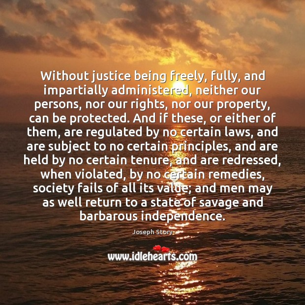 Image, Without justice being freely, fully, and impartially administered, neither our persons, nor
