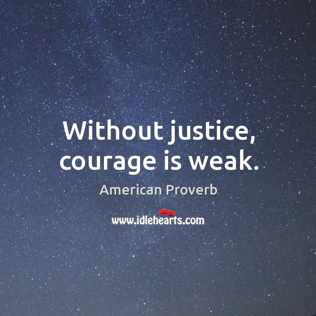Image, Without justice, courage is weak.