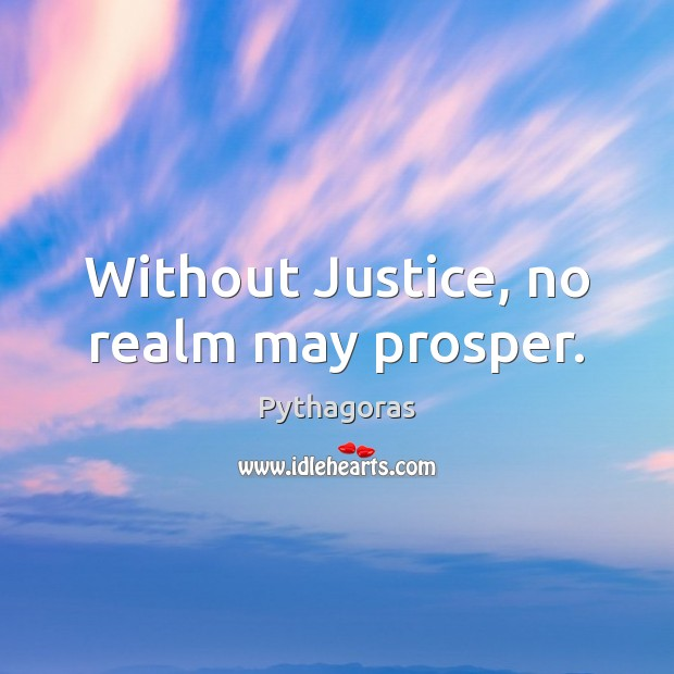Without Justice, no realm may prosper. Image