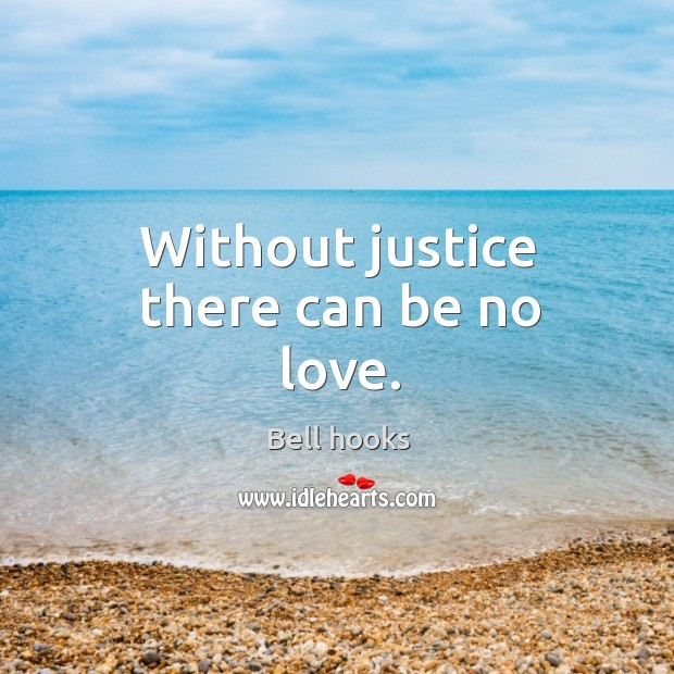 Image, Without justice there can be no love.