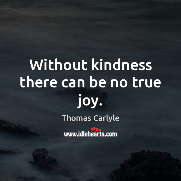 Without kindness there can be no true joy. True Joy Quotes Image