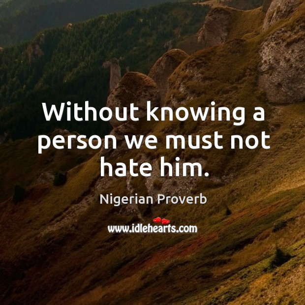 Without knowing a person we must not hate him. Image