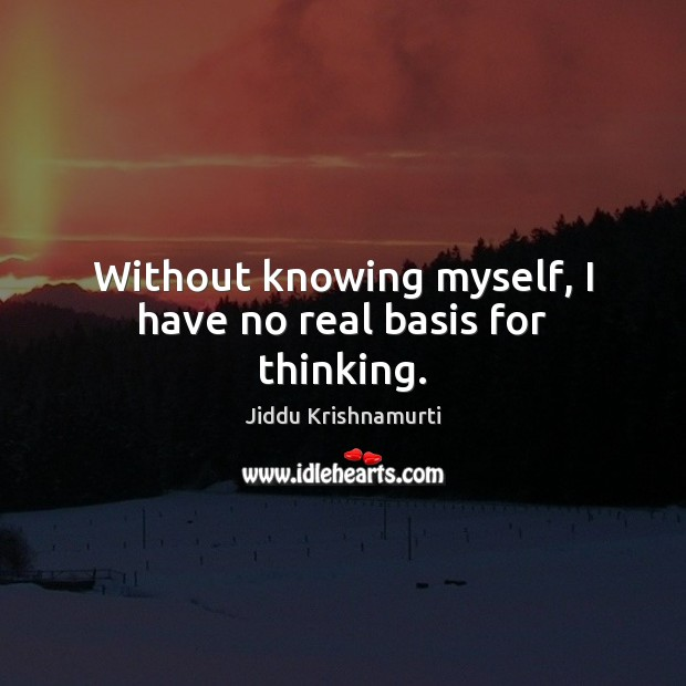 Without knowing myself, I have no real basis for thinking. Image