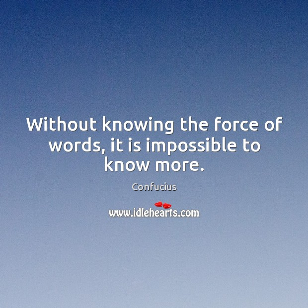Image, Without knowing the force of words, it is impossible to know more.