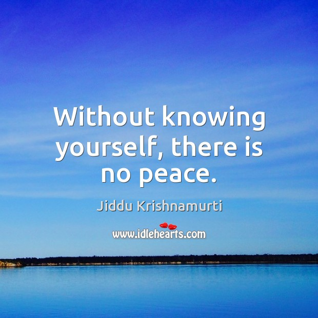 Without knowing yourself, there is no peace. Image