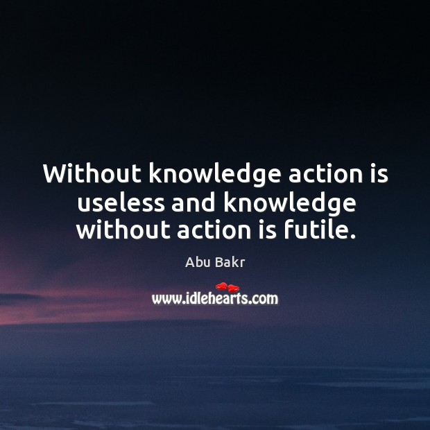 knowledge without application worthless Prescribed title final draft - 1 4without application in ultimately, knowledge without application renders it useless, and useless knowledge holds no value if it cannot be used in accordance with the world around us.