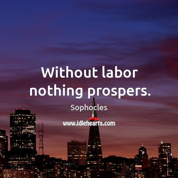 Without labor nothing prospers. Image