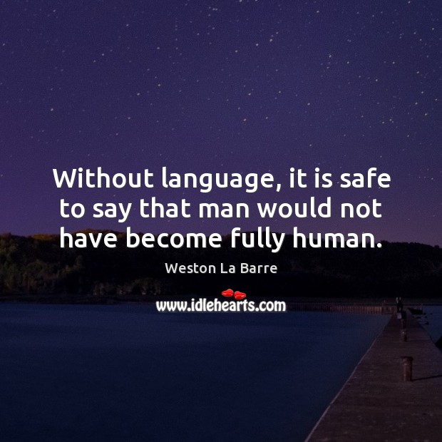 Without language, it is safe to say that man would not have become fully human. Image