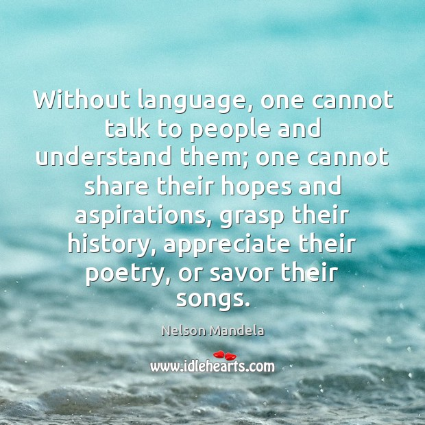 Without language, one cannot talk to people and understand them; one cannot Image