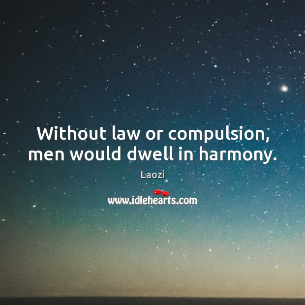 Image, Without law or compulsion, men would dwell in harmony.
