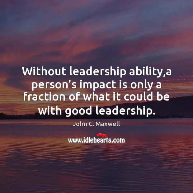 Image, Without leadership ability,a person's impact is only a fraction of what