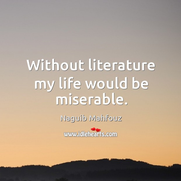 Image, Without literature my life would be miserable.