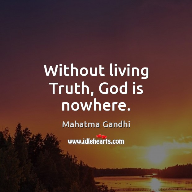 Without living Truth, God is nowhere. Image