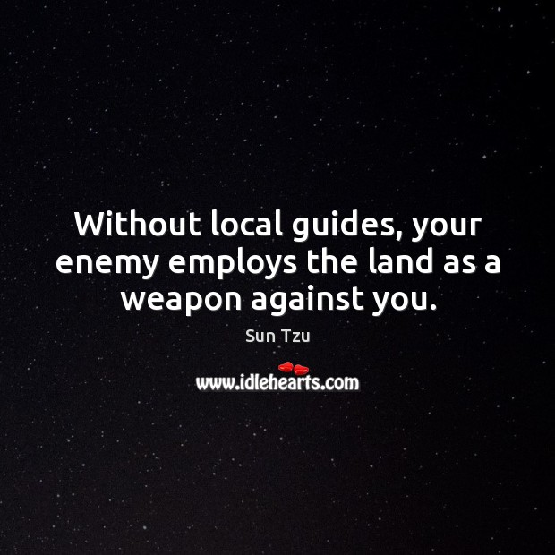 Without local guides, your enemy employs the land as a weapon against you. Image