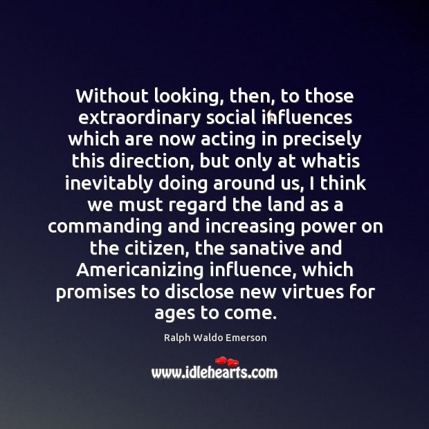 Without looking, then, to those extraordinary social influences which are now acting Image