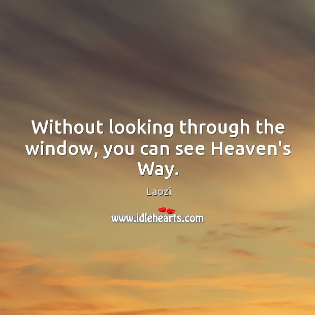Without looking through the window, you can see Heaven's Way. Image