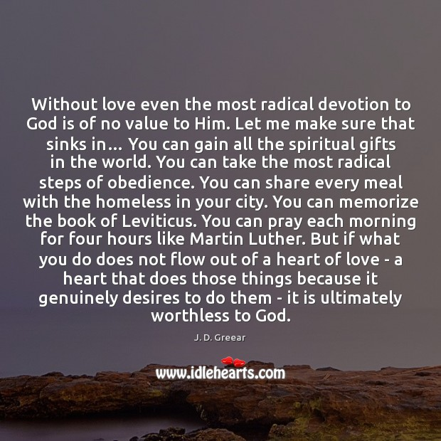 Without love even the most radical devotion to God is of no J. D. Greear Picture Quote