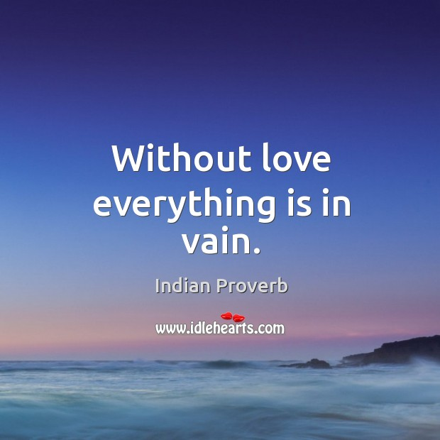Without love everything is in vain. Image