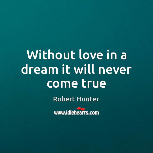 Without love in a dream it will never come true Image