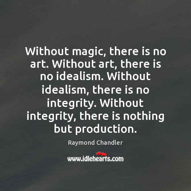 Without magic, there is no art. Without art, there is no idealism. Image
