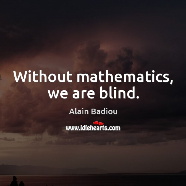 Image, Without mathematics, we are blind.