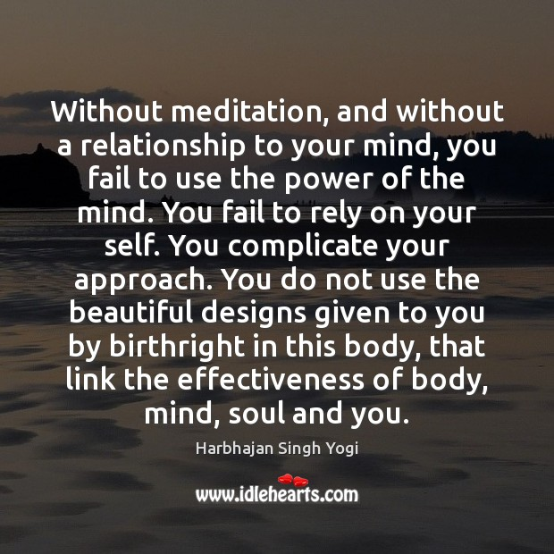 Image, Without meditation, and without a relationship to your mind, you fail to