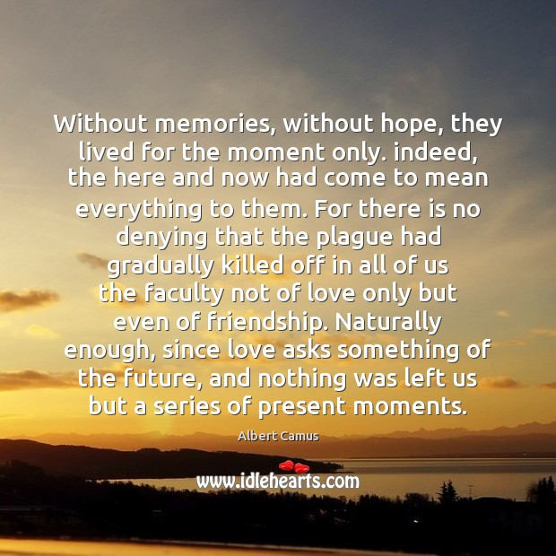 Image, Without memories, without hope, they lived for the moment only. indeed, the