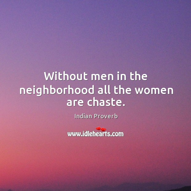 Image, Without men in the neighborhood all the women are chaste.