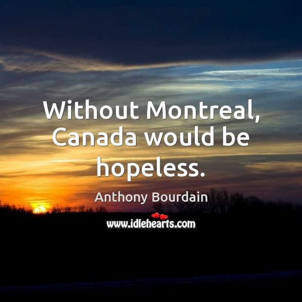 Without Montreal, Canada would be hopeless. Image