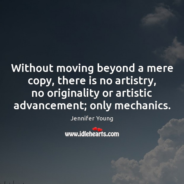 Without moving beyond a mere copy, there is no artistry, no originality Image