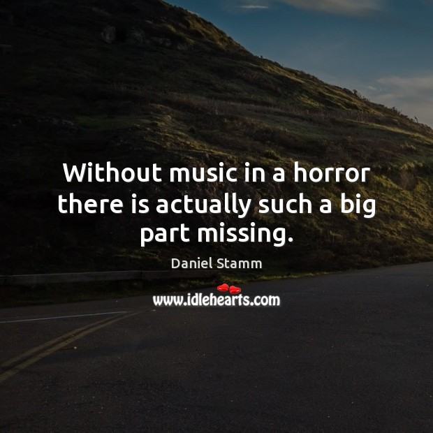 Image, Without music in a horror there is actually such a big part missing.