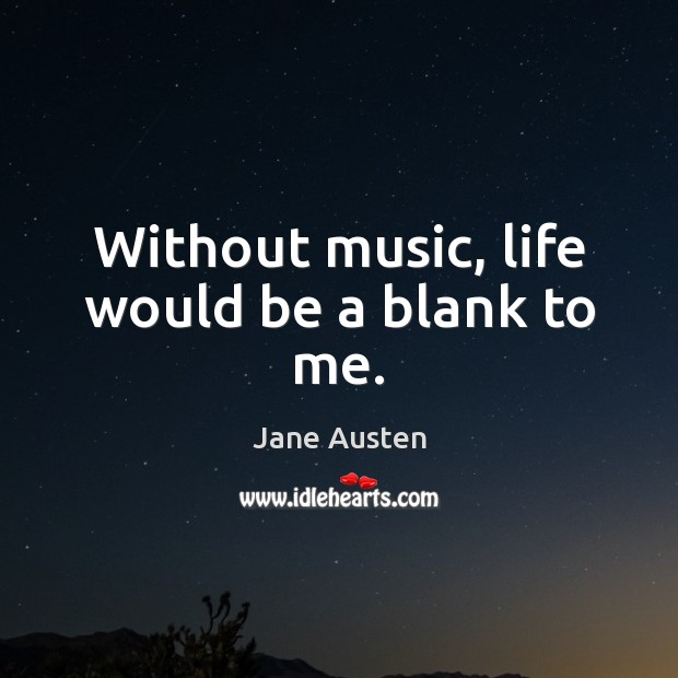 Without music, life would be a blank to me. Jane Austen Picture Quote