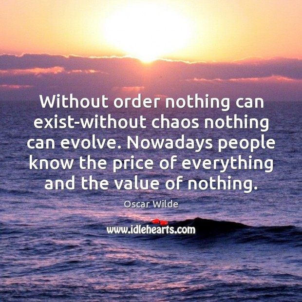 Image, Without order nothing can exist-without chaos nothing can evolve. Nowadays people know