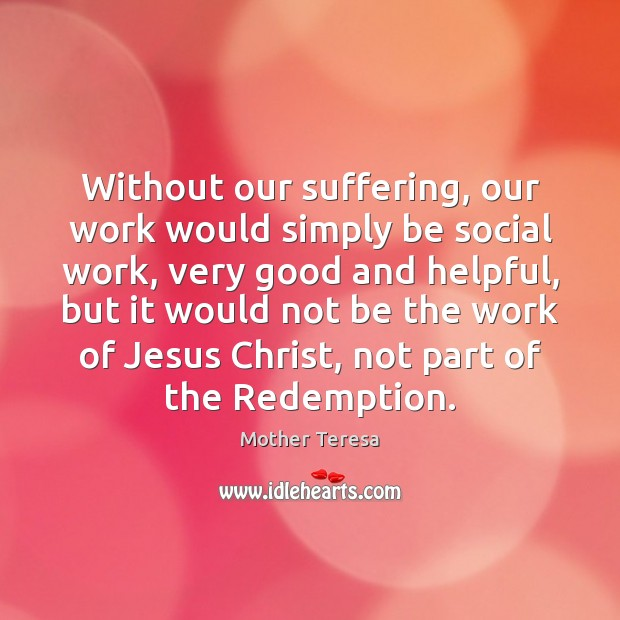 Image, Without our suffering, our work would simply be social work, very good