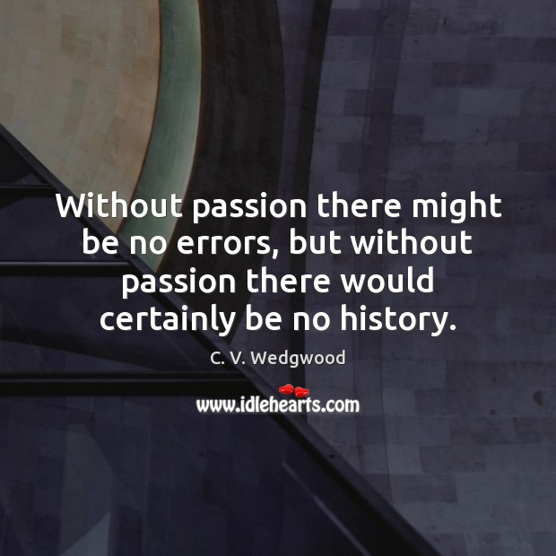 Image, Without passion there might be no errors, but without passion there would